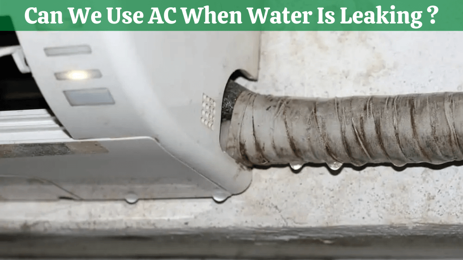 Can We Use AC When Water Is Leaking
